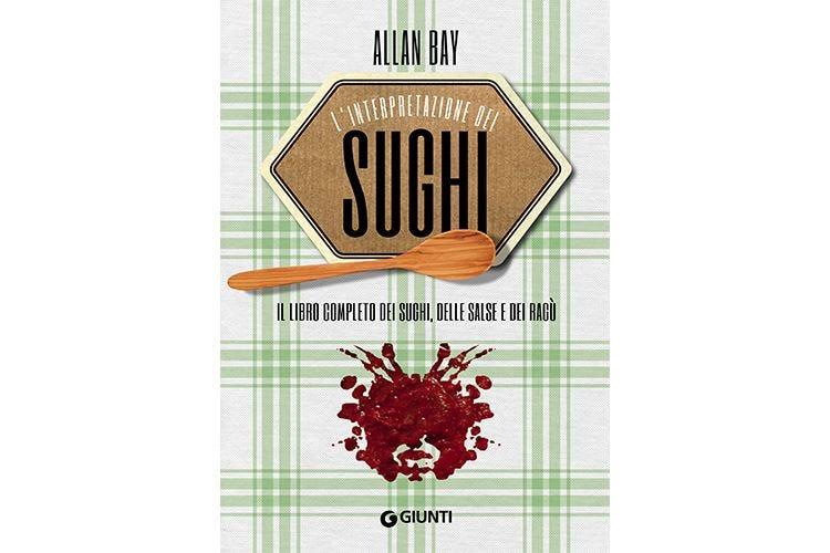 """""""L'interpretazione dei sughi"""" di Allan Bay Oltre 400 ricette per il condimento giusto"""