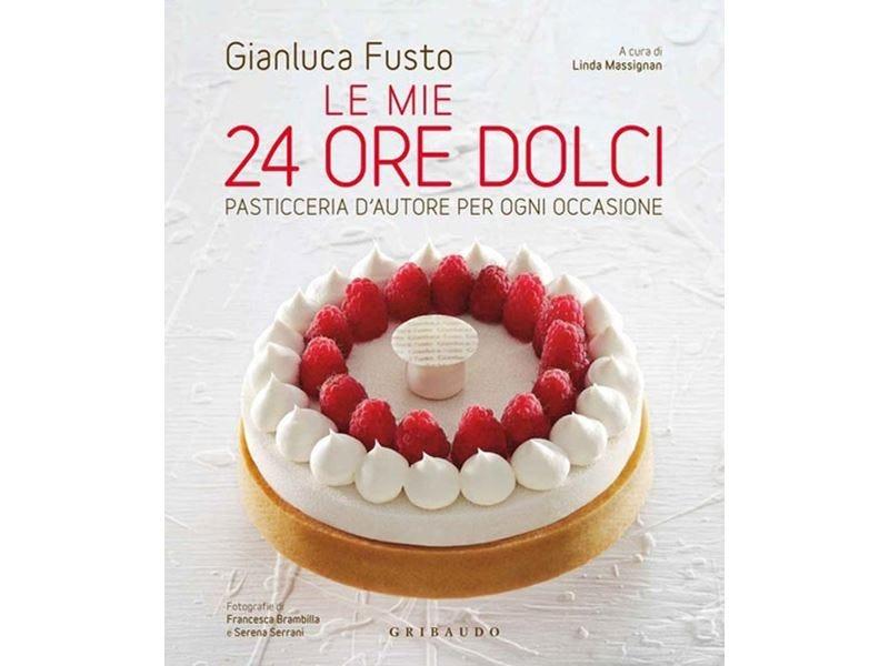 """Ne """"Le mie 24 ore dolci"""" di Gianluca Fusto 60 ricette d'autore per tutti i gusti"""