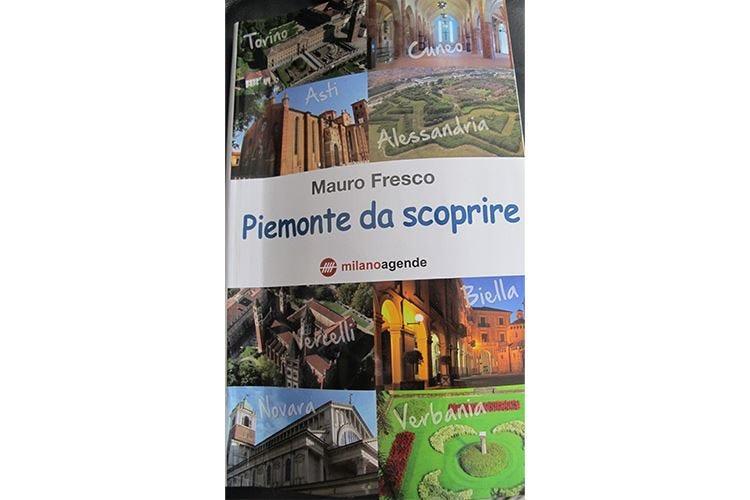Piemonte da scoprire, itinerari inediti nel nuovo libro di Mauro Fresco