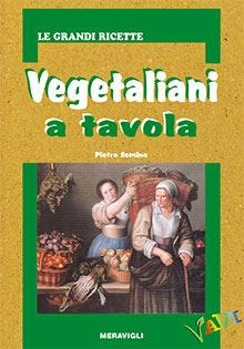 Vegetaliani a tavola: tutti i segreti per evitare la carne e i derivati animali