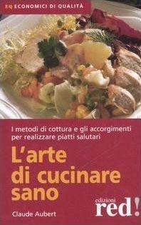 L'arte di cucinare sano Consigli per realizzare piatti salutari