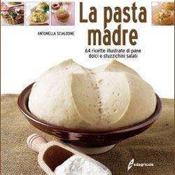 Pasta madre e non solo Un ricettario sul