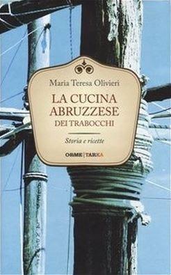 L'Abruzzo dei Trabocchi in tavola secondo Maria Teresa ...