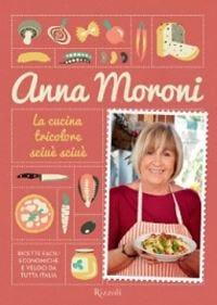 """""""La cucina tricolore sciuè sciuè""""Le nuove ricette di Anna Moroni"""