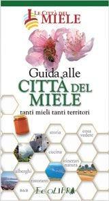 Alla scoperta di curiosità, primati e originalità delle Città del miele di tutta Italia con la nuova guida 2008