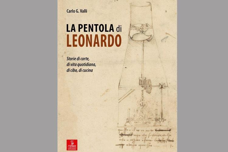 La Pentola di Leonardo La passione vinciana per la cucina