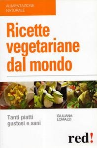 Ricette vegetariane dal mondo Un viaggio tra gusto e salute