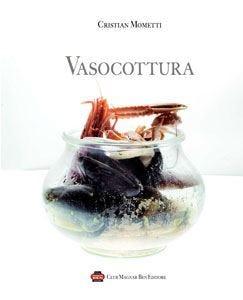 """La """"vasocottura"""" di Cristian Mometti Cucina moderna che guarda al passato"""
